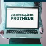 Customização no Protheus: medidas preventivas para evitar o retrabalho